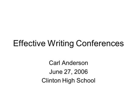 Effective Writing Conferences Carl Anderson June 27, 2006 Clinton High School.