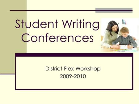 Student Writing Conferences District Flex Workshop 2009-2010.