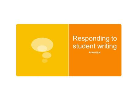 "Responding to student writing A few tips. Peter Elbow, ""About Responding""  Students learn from extensive writing. Do they learn from our comments? "
