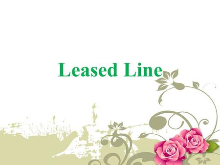 Leased Line. Introduction A leased line is a service contract between a provider and a customer, whereby the provider agrees to deliver a symmetric telecommunications.