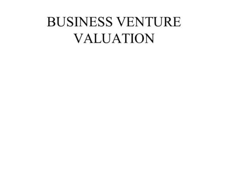 BUSINESS VENTURE VALUATION. ALTERNATIVES FOR BUYING EXISTING BUSINESS ADVANTAGES DISADVANTAGES.