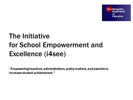 "The Initiative for School Empowerment and Excellence (i4see) "" Empowering teachers, administrators, policy makers, and parents to increase student achievement."