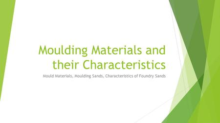 Moulding Materials and their Characteristics Mould Materials, Moulding Sands, Characteristics of Foundry Sands.