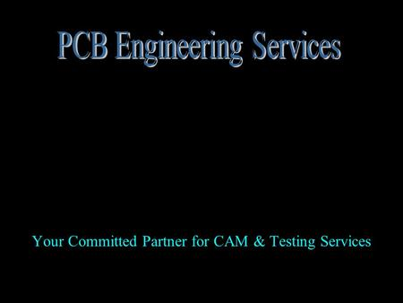 Your Committed Partner for CAM & Testing Services.