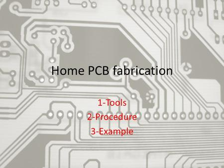 Home PCB fabrication 1-Tools 2-Procedure 3-Example.