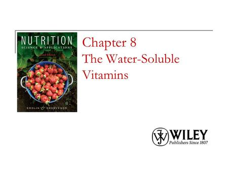 Chapter 8 The Water-Soluble Vitamins. Copyright 2010, John Wiley & Sons, Inc. Vitamin Talk Vitamins are organic compounds essential in the diet to promote.