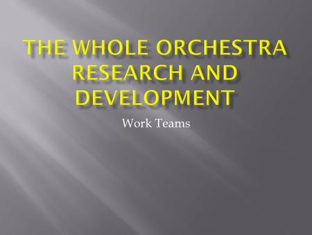 The Whole Orchestra Research and Development