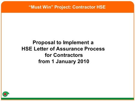 "Proposal to Implement a HSE Letter of Assurance Process for Contractors from 1 January 2010 ""Must Win"" Project: Contractor HSE."