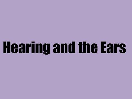 Hearing and the Ears.