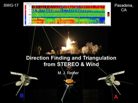 SWG-17Pasadena, CA B A Direction Finding and Triangulation from STEREO & Wind M. J. Reiner.