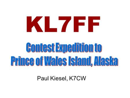 KL7FF Paul Kiesel, K7CW. Why Go to Alaska? KL7FNL KL7GLL VE8BY - Late 50s and Early 60s on 6-Meters Exotic DX before days of SSB – Fading AM Signals K0CER's.