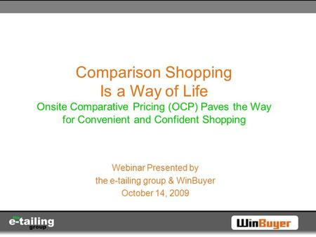 Comparison Shopping Is a Way of Life Onsite Comparative Pricing (OCP) Paves the Way for Convenient and Confident Shopping Webinar Presented by the e-tailing.