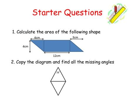 Starter Questions 1. Calculate the area of the following shape