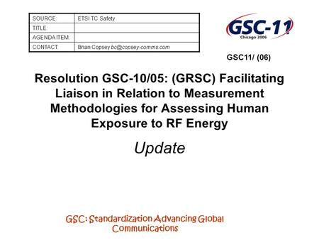 GSC: Standardization Advancing Global Communications Resolution GSC-10/05: (GRSC) Facilitating Liaison in Relation to Measurement Methodologies for Assessing.