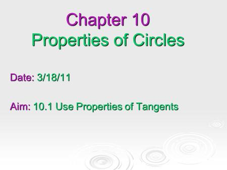Chapter 10 Properties of Circles Date: 3/18/11 Aim: 10.1 Use Properties of Tangents.