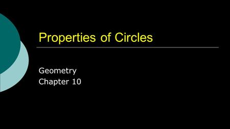 Properties of Circles Geometry Chapter 10.  This Slideshow was developed to accompany the textbook Larson Geometry By Larson, R., Boswell, L., Kanold,