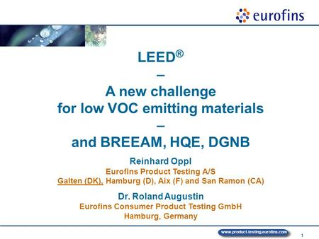 1 www.product-testing.eurofins.com LEED ® – A new challenge for low VOC emitting materials – and BREEAM, HQE, DGNB Reinhard Oppl Eurofins Product Testing.