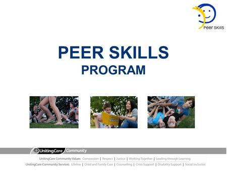PEER SKILLS PROGRAM. What is Peer Skills? A two day interactive experience designed to:  Acknowledge and build on natural listening skills  Develop.