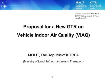 MOLIT Ministry of Land, Infrastructure and Transport KATRI Korea Automobile testing & research Institute 1p Proposal for a New GTR on Vehicle Indoor Air.