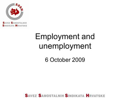 Employment and unemployment 6 October 2009. ACTIVE POPULATION IN CROATIA ACCORDING TO ADMINISTRATIVE SOURCES AND SEX Source: Central Bureau of Statistics.