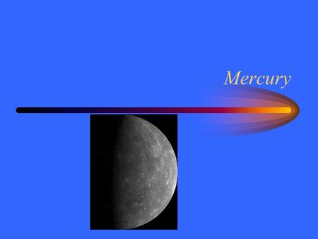 Mercury. Mercury's Orbit Mercury has a short year. –88 Earth days = 1/4 Earth year –0.4 AU from the Sun This is predictable from Kepler's third law. –The.