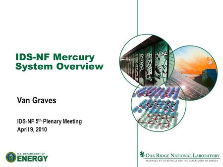 IDS-NF Mercury System Overview Van Graves IDS-NF 5 th Plenary Meeting April 9, 2010.
