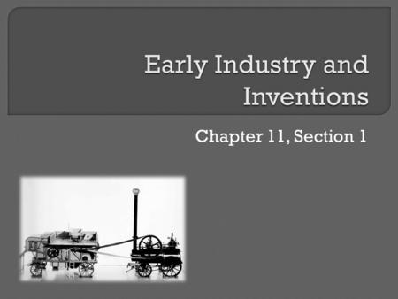 Chapter 11, Section 1.  After the War of 1812, Americans experienced a change in the way goods were produced.  For centuries, people made clothing,