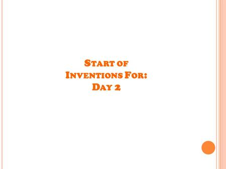 Start of Inventions For: Day 2