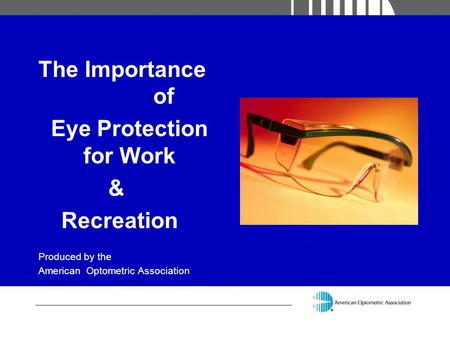 The Importance of Eye Protection for Work & Recreation Produced by the American Optometric Association.