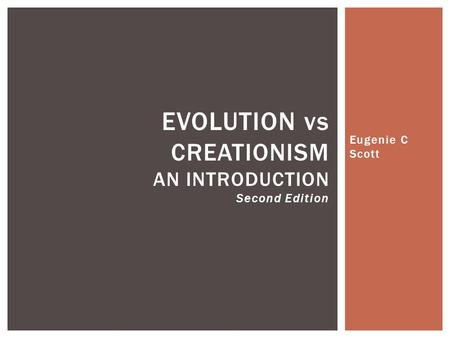 Eugenie C Scott EVOLUTION vs CREATIONISM AN INTRODUCTION Second Edition.