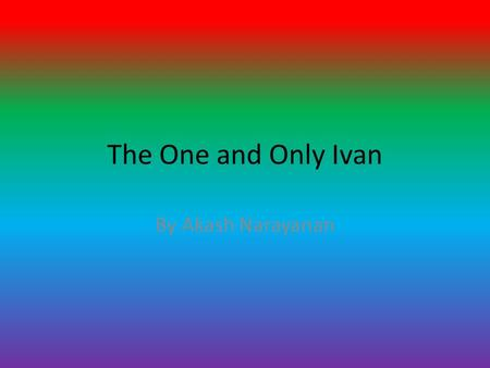 The One and Only Ivan By Akash Narayanan.