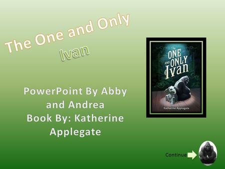 PowerPoint By Abby and Andrea Book By: Katherine Applegate