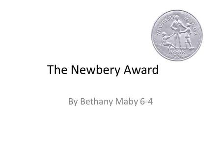 The Newbery Award By Bethany Maby 6-4. Biographical Information The award is named after John Newbery because he was a very influential author/publisher.