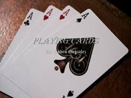 By Ruben Gonzalez. Playing cards are flat, rectangular pieces of layered pasteboard typically used for playing a variety of games of skill or chance.