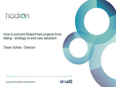 How to prevent SharePoint projects from failing - strategy to end user adoption Taran Sohal - Director.