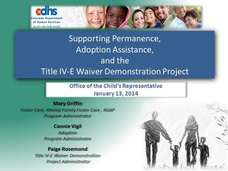 Supporting Permanence, Adoption Assistance, and the Title IV-E Waiver Demonstration Project Mary Griffin Foster Care, Kinship Family Foster Care, RGAP.