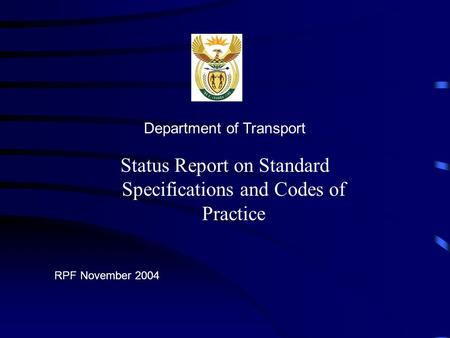 Status Report on Standard Specifications and Codes of Practice Department of Transport RPF November 2004.