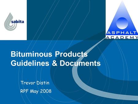 Bituminous Products Guidelines & Documents Trevor Distin RPF May 2008.