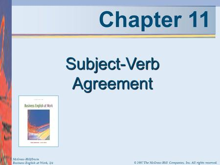 Chapter 11 Subject-Verb Agreement McGraw-Hill/Irwin Business English at Work, 3/e © 2007 The McGraw-Hill Companies, Inc. All rights reserved.