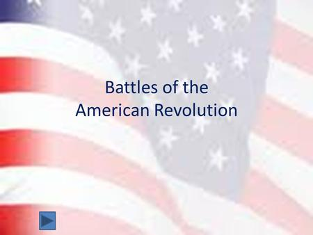Battles of the American Revolution. Buttons This button will move you to the next slide. This button will move you to the previous slide. This button.