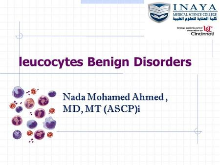 Leucocytes Benign Disorders Nada Mohamed Ahmed, MD, MT (ASCP)i.