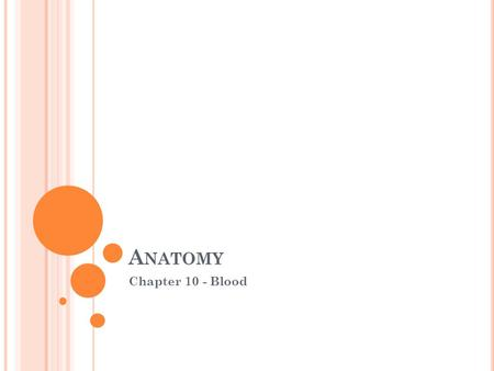 "A NATOMY Chapter 10 - Blood. Composition and Function of Blood Blood is the ""river of life"", it transports everything that must be carried within the."