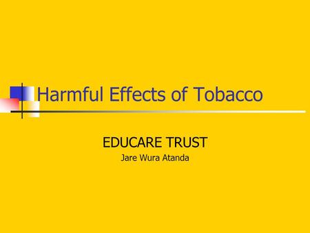 Harmful Effects of Tobacco EDUCARE TRUST Jare Wura Atanda.