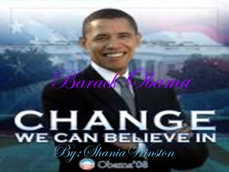 Barack Obama By : Shania Winston. Obama was born on August 4th,1961 in Hawaii, United States. His father was a black man from Kenya, his mother a white.