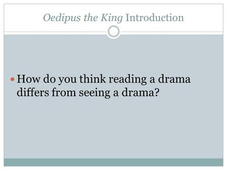 Oedipus the King Introduction How do you think reading a drama differs from seeing a drama?