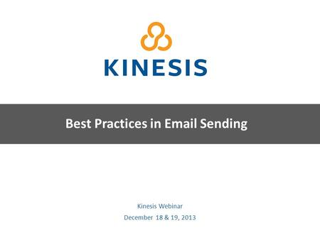 Kinesis Survey Technologies Kinesis Webinar December 18 & 19, 2013 Best Practices in Email Sending.