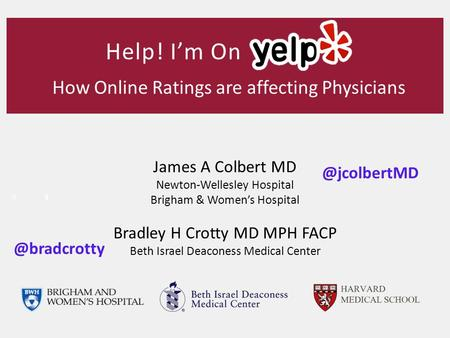 Help! I'm On James A Colbert MD Newton-Wellesley Hospital Brigham & Women's Hospital Bradley H Crotty MD MPH FACP Beth Israel Deaconess Medical Center.