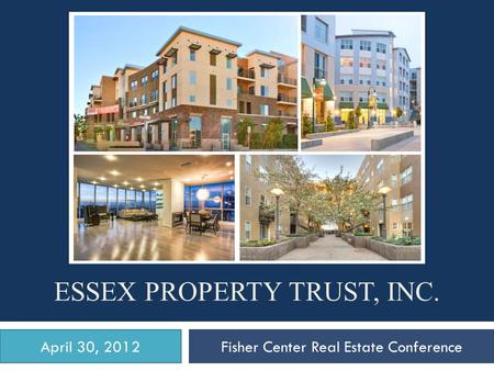 April 30, 2012Fisher Center Real Estate Conference ESSEX PROPERTY TRUST, INC.