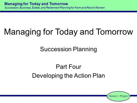 Managing for Today and Tomorrow Succession, Business, Estate, and Retirement Planning for Farm and Ranch Women Managing for Today and Tomorrow Succession.