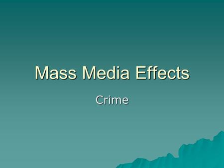 Mass Media Effects Crime. Consequences of Media Reporting  The media concentrates on sensational or newsworthy crimes such as street fighting, murder.